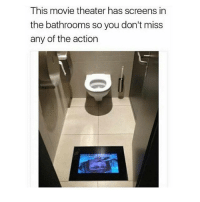 Memes, Movie, and Movie Theater: This movie theater has screens in  the bathrooms so you don't miss  any of the action 🤣Life hacks