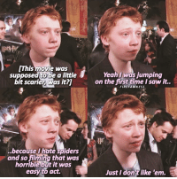 [Rupert Grint at the Harry Potter and the Chamber of Secrets Premiere ⚡️] Rupert Grint actually being Ron Weasley 🙌🏼 What's your biggest fear? HarryPotter: This movie was  supposed to be a little  bit scarier Was it?l  because I hate S iders  and sofilmatig that was  horrible But it was  easy to act.  dle  Yeah I was jumping  on the first time I saw it.  FIRE FAWK ESS  dle  Just I dont like 'em. [Rupert Grint at the Harry Potter and the Chamber of Secrets Premiere ⚡️] Rupert Grint actually being Ron Weasley 🙌🏼 What's your biggest fear? HarryPotter