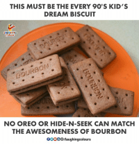 Awesomeness: THIS MUST BE THE EVERY 9O'S KID'S  DREAM BISCUIT  LAUGHING  GOURBON  NO OREO OR HIDE-N-SEEK CAN MATCH  THE AWESOMENESS OF BOURBON  GOOO@/laughingcolours