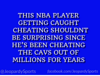 """""""Who is: Tristan Thompson?"""" #JeopardySports #Cavs https://t.co/NWTctG7cNZ: THIS NBA PLAYER  GETTING CAUGHT  CHEATING SHOULDNT  BE SURPRISING SINCE  HE'S BEEN CHEATING  THE CAVS OUT OF  MILLIONS FOR YEARS  @JeopardySports facebook.com/JeopardySports """"Who is: Tristan Thompson?"""" #JeopardySports #Cavs https://t.co/NWTctG7cNZ"""