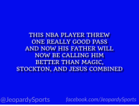 "Facebook, Jesus, and Los Angeles Lakers: THIS NBA PLAYER THREW  ONE REALLY GOOD PASS  AND NOW HIS FATHER WILL  NOW BE CALLING HIM  BETTER THAN MAGIC,  STOCKTON, AND JESUS COMBINED  @JeopardySports facebook.com/JeopardySports ""Who is: Lonzo Ball?"" #JeopardySports #Lakers https://t.co/1CcmOgd9KS"
