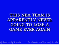 """""""Who are: the Boston Celtics?"""" #JeopardySports #Celtics https://t.co/avXR7ecIv2: THIS NBA TEAM IS  APPARENTLY NEVER  GOING TO LOSE A  GAME EVER AGAIN  @JeopardySportsfacebook.com/JeopardySports """"Who are: the Boston Celtics?"""" #JeopardySports #Celtics https://t.co/avXR7ecIv2"""