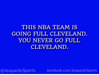 """""""Who are: the Cleveland Cavaliers?"""" #JeopardySports #Cavs https://t.co/VknTuhZQJl: THIS NBA TEAM IS  GOING FULL CLEVELAND  YOU NEVER GO FULL  CLEVELAND  @JeopardySports facebook.com/JeopardySports """"Who are: the Cleveland Cavaliers?"""" #JeopardySports #Cavs https://t.co/VknTuhZQJl"""