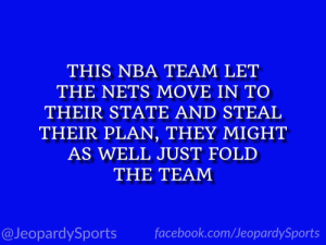 """Who are: the New York Knicks?"" #JeopardySports #NBAFreeAgency https://t.co/4vvof1Nirk: THIS NBA TEAM LET  THE NETS MOVE IN TO  THEIR STATE AND STEAL  THEIR PLAN, THEY MIGHT  AS WELL JUST FOLD  THE TEAM  facebook.com/JeopardySports  @JeopardySports ""Who are: the New York Knicks?"" #JeopardySports #NBAFreeAgency https://t.co/4vvof1Nirk"