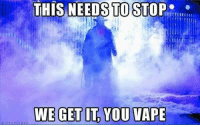 THIS NEEDS TO STOP  WE GET IT YOU VAPE We get it already.