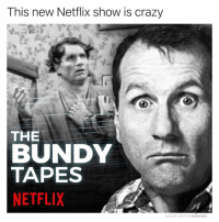 Crazy, Memes, and Netflix: This new Netflix show is crazy  THE  BUNDY  TAPES  NETFLIX  MADE WITH MOMUS Can't stop watching tbh 😫