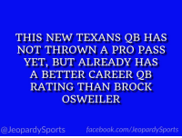"""Who is: Deshaun Watson?"" #JeopardySports #Texans https://t.co/Jae6B2s4Ei: THIS NEW TEXANS QB HAS  NOT THROWN A PRO PASS  YET, BUT ALREADY HAS  A BETTER CAREER QB  RATING THAN BROCK  OSWEILER  @JeopardySports facebook.com/JeopardySports ""Who is: Deshaun Watson?"" #JeopardySports #Texans https://t.co/Jae6B2s4Ei"
