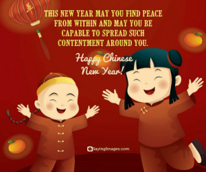 Happy Chinese New Year Quotes, Wishes, Images, Greetings & Cards #sayingimages #happychinesenewyear #chinesenewyear #chinesenewyearquotes #chinesenewyearwishes #chinesenewyeargreetings #chinesenewyearcards: THIS NEW YEAR MAY YOU FIND PEACE  FROM WITHIN AND MAY YOU BE  CAPABLE TO SPREAD SUCH  CONTENTMENT AROUND YOU.  nem Yean!  SayingImages.com Happy Chinese New Year Quotes, Wishes, Images, Greetings & Cards #sayingimages #happychinesenewyear #chinesenewyear #chinesenewyearquotes #chinesenewyearwishes #chinesenewyeargreetings #chinesenewyearcards
