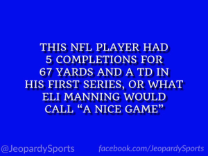 """Who is: Daniel Jones?"" #JeopardySports #Giants https://t.co/84LMGe7xXc: THIS NFL PLAYER HAD  5 COMPLETIONS FOR  67 YARDS AND A TD IN  HIS FIRST SERIES, OR WHAT  ELI MANNING WOULD  CALL ""A NICE GAME""  facebook.com/JeopardySports  @JeopardySports ""Who is: Daniel Jones?"" #JeopardySports #Giants https://t.co/84LMGe7xXc"