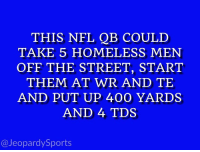 "Homeless, Nfl, and Sports: THIS NFL QB COULD  TAKE 5 HOMELESS MEN  OFF THE STREET, START  THEM AT WR AND TE  AND PUT UP 400 YARDS  AND 4 TDS  @JeopardySports ""Who is: Drew Brees?"" #JeopardySports #ATLvsNO https://t.co/fgOKYxLXXC"