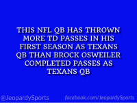 """Who is: Deshaun Watson?"" #JeopardySports #HOUvsSEA https://t.co/nLrmpipr76: THIS NFL QB HAS THROWN  MORE TD PASSES IN HIS  FIRST SEASON AS TEXANS  QB THAN BROCK OSWEILER  COMPLETED PASSES AS  TEXANS QB  @JeopardySportsfacebook.com/JeopardySports ""Who is: Deshaun Watson?"" #JeopardySports #HOUvsSEA https://t.co/nLrmpipr76"