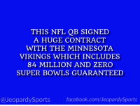 "Kirk Cousins, Minnesota Vikings, and Nfl: THIS NFL QB SIGNED  A HUGE CONTRACT  WITH THE MINNESOTA  VIKINGS WHICH INCLUDES  84 MILLION AND ZERO  SUPER BOWLS GUARANTEED  @JeopardySportsfacebook.com/JeopardySports ""Who is: Kirk Cousins?"" #JeopardySports #Vikings https://t.co/JkwVBthOEv"