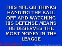 """Who is: Russell Wilson?"" JeopardySports: THIS NFL QB THINKS  HANDING THE BALL  OFF AND WATCHING  HIS DEFENSE MEANS  HE DESERVES THE  MOST MONEY IN THE  LEAGUE  http www.says it.com/jeopardy/ ""Who is: Russell Wilson?"" JeopardySports"