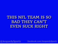 """Who are: the Oakland Raiders?"" #JeopardySports #DENvsOAK https://t.co/wtT7M4raHz: THIS NFL TEAM IS SO  BAD THEY CAN'T  EVEN SUCK RIGHT  @JeopardySports facebook.com/JeopardySports ""Who are: the Oakland Raiders?"" #JeopardySports #DENvsOAK https://t.co/wtT7M4raHz"
