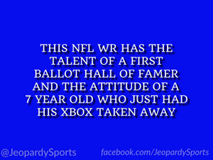 "Facebook, Nfl, and Sports: THIS NFL WR HAS THE  TALENT OF A FIRST  BALLOT HALL OF FAMER  AND THE ATTITUDE OF A  7 YEAR OLD WHO JUST HAD  HIS XBOX TAKEN AWAY  facebook.com/JeopardySports  @JeopardySports ""Who is: Antonio Brown?"" #JeopardySports #Raiders https://t.co/OCq22zbWrH"