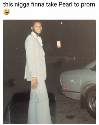 Fresh, Funny, and Lol: this nigga finna take Pearl to prom Look fresh lol NoChill