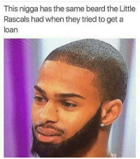 Beard, Snapchat, and Add: This nigga has the same beard the Little  Rascals had when they tried to get a  loan Add us on snapchat: hoodmeme