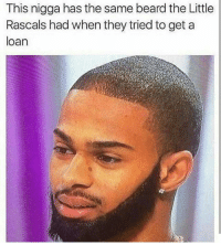 Beard, Lol, and Memes: This nigga has the same beard the Little  Rascals had when they tried to get a  loan Otttay. He got 2 pickles. Lol