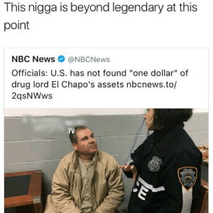 """Legend: This nigga is beyond legendary at this  point  NBC News@NBCNews  Officials: U.S. has not found """"one dollar"""" of  drug lord El Chapo's assets nbcnews.to/  2qsNWws  TV Legend"""