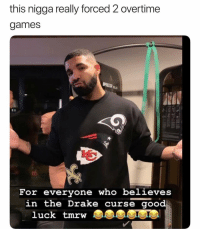 Bruh, Drake, and Games: this nigga really forced 2 overtime  games  taa  For everyone who believes  in the Drake curse good  luck tmrw Bruh...🏈😳😂 @Drake https://t.co/AKuiQYLU5k