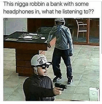 "Lil Wayne, Memes, and Rap: This nigga robbin a bank with some  headphones in, what he listening to?? ""Money on my Mind"" - Lil Wayne Comment what song you think he's playing ☝️ rapsavages rap"