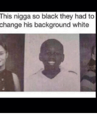 <p>School picture (via /r/BlackPeopleTwitter)</p>: This nigga so black they had to  change  his background white <p>School picture (via /r/BlackPeopleTwitter)</p>