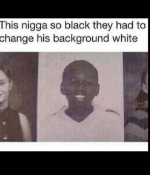 School picture: This nigga so black they had to  change  his background white School picture