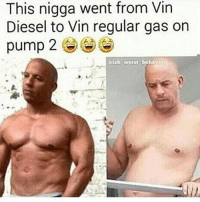 We absolutely love Vin. But we also love a good meme.: This nigga went from Vin  Diesel to Vin regular gas on  pump  2  ith worst behavior We absolutely love Vin. But we also love a good meme.