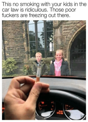 Stupid law via /r/funny https://ift.tt/2Jhhmob: This no smoking with your kids in the  car law is ridiculous. Those poor  fuckers are freezing out there.  ng Stupid law via /r/funny https://ift.tt/2Jhhmob