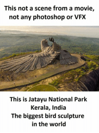 kerala: This not a scene from a movie,  not any photoshop or VFX  This is Jatayu National Park  Kerala, India  The biggest bird sculpture  in the world