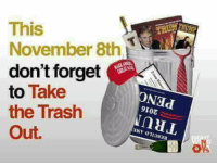 Tell them you found it at Rude and Rotten Republicans: This  November 8th  don't forget  to  Take  the Trash  Out. Tell them you found it at Rude and Rotten Republicans