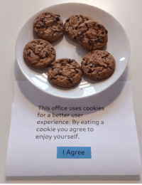 cookie: This office uses cookies  for a better user  experience. By eating a  cookie you agree to  enjoy yourselr.  l Agree