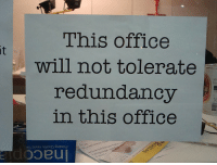 Office, Will, and This: This office  will not tolerate  redundancy  in this office