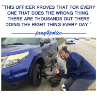 """All Lives Matter, Memes, and Police: THIS OFFICER PROVES THAT FOR EVERY  ONE THAT DOES THE WRONG THING  THERE ARE THOUSANDS OUT THERE  DOING THE RIGHT THING EVERY DAY.""""  pray4police  HALL  CHRIS HALL There are thousands doing the right things every minute! police cop cops thinblueline lawenforcement policelivesmatter supportourtroops BlueLivesMatter AllLivesMatter brotherinblue bluefamily tbl thinbluelinefamily sheriff policeofficer backtheblue"""