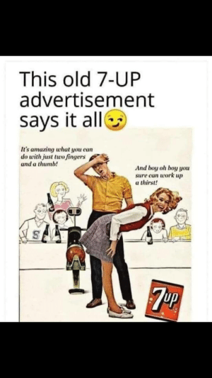 Refreshing: This old 7-UP  advertisement  says it allO  It's amazing what you can  do with just two fingers  and a thumb!  And boy oh boy you  sure can work up  a thirst!  7P Refreshing