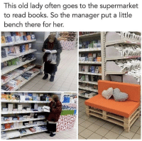 Books, Http, and Old: This old lady often goes to the supermarket  to read books. So the manager put a little  bench there for her, Something positive positive to start the day via /r/wholesomememes http://bit.ly/2G8a72u