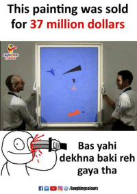 Indianpeoplefacebook, Baki, and Bas: This painting was sold  for 37 million dollars  LAUGHING  Bas yahi  dekhna baki reh  gaya tha  ■ ○回參/laughingcolours