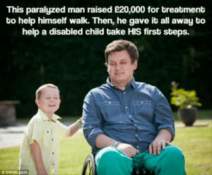 Acts of kindness via /r/wholesomememes https://ift.tt/2LZXABN: This paralyzed man raised e20,000 for breatment  to help himself walk. Then, he gave it all away bo  help a disabled child bake HIS first steps.  OSWNS.com Acts of kindness via /r/wholesomememes https://ift.tt/2LZXABN
