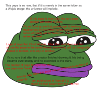 """The absolute, rarest pepe. So powerful that just viewing it has a 99% chance of ripping your body apart.: This pepe is so rare, that if it is merely in the same folder as  a Wojak image, the universe will implode.  f this pepe is ever s d, the rare pepe  mark  so ficking rare that  t destro  multiverses b  fabric of  extrem  Le  end says that if Hot  use the pepe in the same  lated to tendies, one way or anothe  It's so rare that after the creator finished drawing it, his being  became pure energy and he ascended to the stars  hour  The creator of pepe  t Lug  rare pepe was """"neat  am putting text in front of it to  shield it's true power from th  ternet The absolute, rarest pepe. So powerful that just viewing it has a 99% chance of ripping your body apart."""