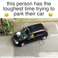 Memes, 🤖, and Personal: this person has the  toughest time trying to  park their car  Music Corncob Kevin MacLeod (incompetech.com) this person makes it look super difficult