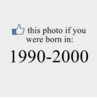 Memes, 🤖, and Photo: this photo if you  were born in:  1990-2000