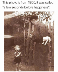 "Happiness, Photo, and This: This photo is from 1955, it was called  ""a few seconds before happiness"" Seconds before happiness"