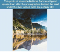 Memes, 🤖, and Yosemite: This photo of Yosemite National Park was flipped  upside down after the photographer decided the sand  under the river looked more like a starry sky https://t.co/TUYOwKAkXB