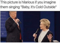 "Thank you whoever made this lmao: This picture is hilarious if you imagine  them singing ""Baby, It's Cold Outside"" Thank you whoever made this lmao"