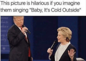 """Baby, It's Cold Outside, Dank, and Lmao: This picture is hilarious if you imagine  them singing """"Baby, It's Cold Outside"""" Thank you whoever made this lmao by cocainablanco MORE MEMES"""