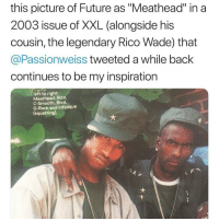 "Friends, Future, and Memes: this picture of Future as ""Meathead"" in a  2003 issue of XXL (alongside his  cousin, the legendary Rico Wade) that  @Passionweiss tweeted a while back  continues to be my inspiration  left to right:  Meathead, Rico,  C-Smooth, Blvd,  G-Rock and Infinique  (squatting) Imagine your rapper name being meathead 💀 just goes to show you got to stay down and stay focused ‼️ ( via @xxl ) Follow @bars for more ➡️ DM 5 FRIENDS"