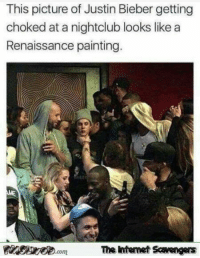 Justin Bieber, Best, and Renaissance: This picture of Justin Bieber getting  choked at a nightclub looks like a  Renaissance painting.  The ntemet Scavengers Only the best
