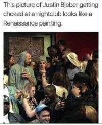 Justin Bieber, Old, and Gold: This picture of Justin Bieber getting  choked at a nightclub looks like a  Renaissance painting Not old, but still gold