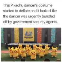 Pikachu, Government, and Fandom: This Pikachu dancer's costume  started to deflate and it looked like  the dancer was urgently bundled  off by government security agents. Y'ALL WTH - Mell-@Animemikku