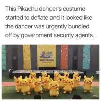 Anime, Lol, and Love: This Pikachu dancer's costume  started to deflate and it looked like  the dancer was urgently bundled  off by government security agents. I love this video lol | Follow @itechimemes for more! ❤ ~~~~~~~~~~~~~~~~~~~~~ Follow my homies @minato.official @narutofacts_ ~~~~~~~~~~~~~~~~~~~~~ Hashtags: . . . . Anime animes fairytail deathnote onepiece attackontitan shingekinokyojin blackbutler naruto narutoshippuden tokyoghoul owarinoseraph otaku animefacts swordartonline pokemon sao kpop onepunchman haikyuu kurokonobasket freeiwatobiswimclub yurionice otakus animeedit amv danganronpa mysticmessenger totoro studioghibli